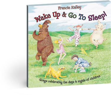 Wake Up and Go To Sleep! by Francie Kelley